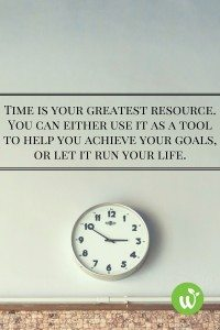 BL Time is your greatest resource. You can either use it as a tool to help you achieve your goals, or let it run your life.