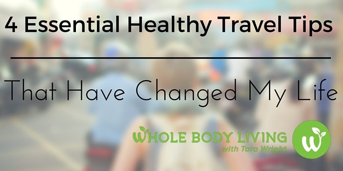 HB 4 Essential Healthy Travel Tips That Have Changed My Life
