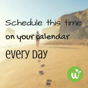 IN Bonus Tip- Schedule this time on your calendar every day.