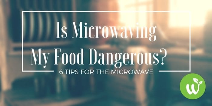TBL Is Microwaving My Food Dangerous- 6 Tips for The Microwave