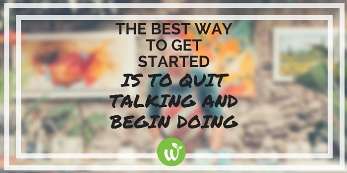 HB the best way to get started is to quit talking and begin doing