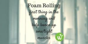 TW Foam Rolling first thing in the morning will help loosen up sore-tight muscles