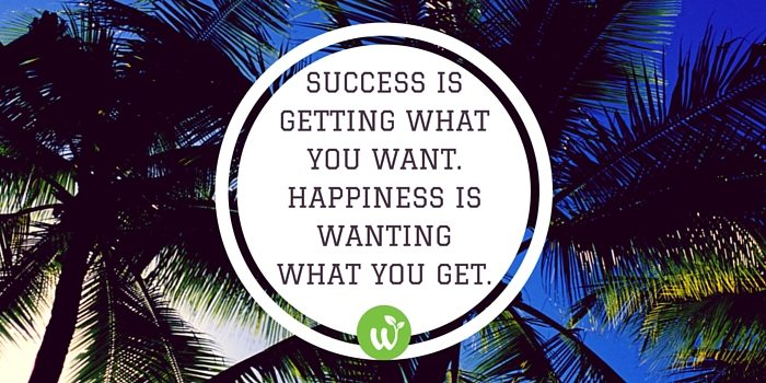 HB Success is getting what you want. Happiness is wanting what you get.