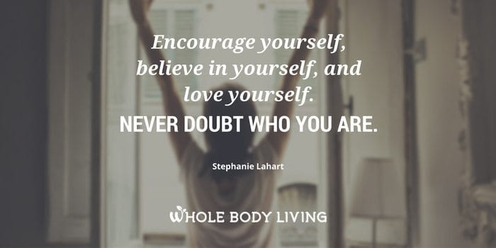 hb-encourage-yourself-believe-in-yourself-and-love-yourself-never-doubt-who-you-are-%e2%80%95-stephanie-lahart