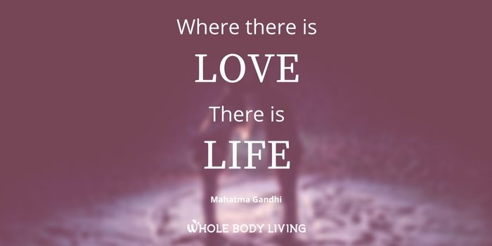 hb-where-there-is-love-there-is-life-mahatma-gandhi-wbl-whole-body-living-tara-wright