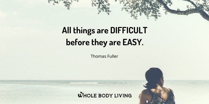 """HB """"All things are difficult before they are easy."""" – Thomas Fuller"""