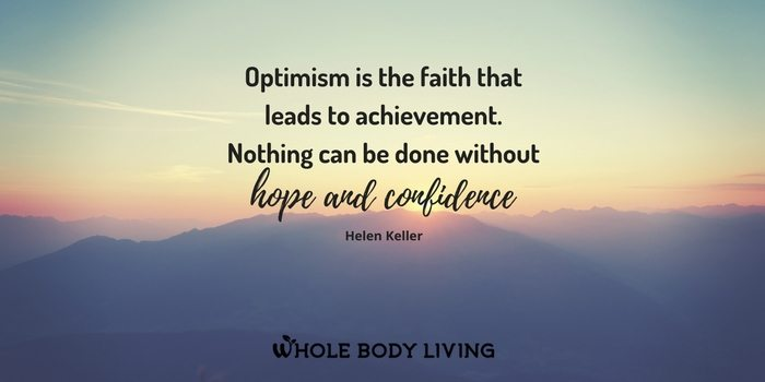 HB Optimism is the faith that leads to achievement. Nothing can be done without hope and confidence. Helen Keller
