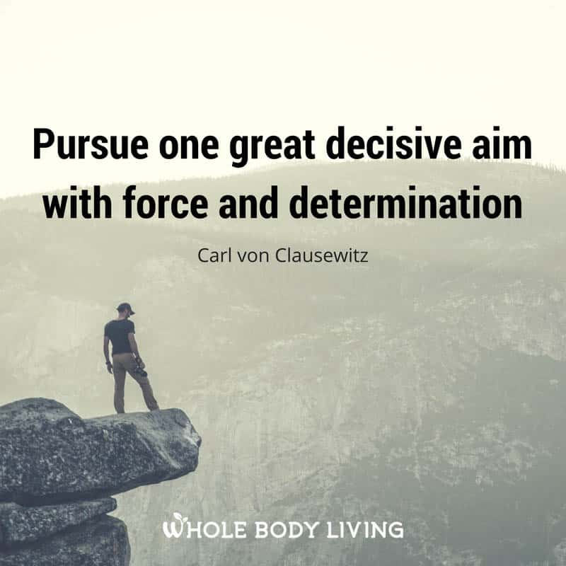 "motivational quote ""pursue one great decisive aim with force and determination"""